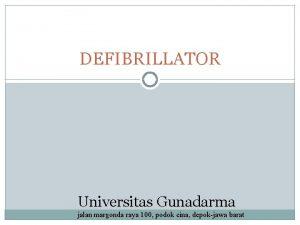 DEFIBRILLATOR Universitas Gunadarma jalan margonda raya 100 podok