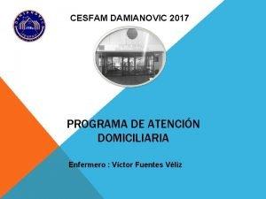 CESFAM DAMIANOVIC 2017 PROGRAMA DE ATENCIN DOMICILIARIA Enfermero