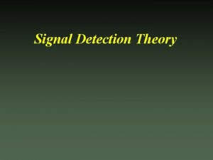 Signal Detection Theory Outline of Lecture I Challenges