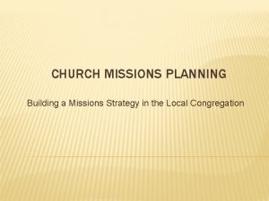 CHURCH MISSIONS PLANNING Building a Missions Strategy in