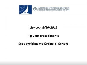 Genova 8102015 Il giusto procedimento Sede svolgimento Ordine