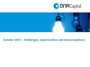 October 2015 Challenges opportunities and misconceptions Disclaimer IMPORTANT