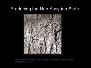 Producing the NeoAssyrian State Quarry workers with tools
