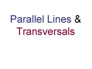 Parallel Lines Transversals Parallel Lines and Transversals What