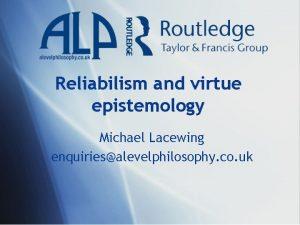 Reliabilism and virtue epistemology Michael Lacewing enquiriesalevelphilosophy co