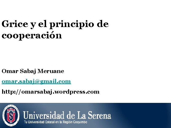 Grice y el principio de cooperacin Omar Sabaj