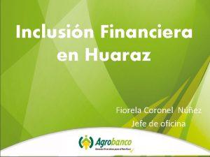 Inclusin Financiera en Huaraz Fiorela Coronel Nez Jefe