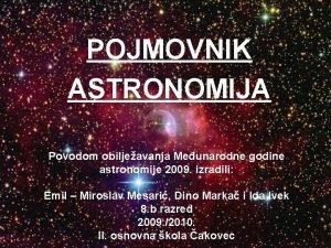 POJMOVNIK ASTRONOMIJA Povodom obiljeavanja Meunarodne godine astronomije 2009
