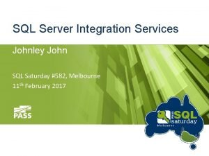SQL Server Integration Services Johnley John SQL Saturday