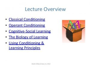 Lecture Overview Classical Conditioning Operant Conditioning CognitiveSocial Learning