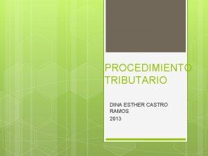 PROCEDIMIENTO TRIBUTARIO DINA ESTHER CASTRO RAMOS 2013 PROCEDIMIENTO