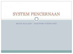 SYSTEM PENCERNAAN MATA KULIAH ANATOMI FISIOLOGI Pengertian Sistem