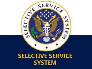SELECTIVE SERVICE SYSTEM THE SELECTIVE SERVICE SYSTEM U