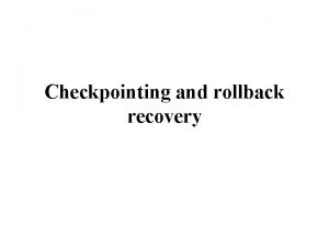 Checkpointing and rollback recovery Checkpointbased recovery In the