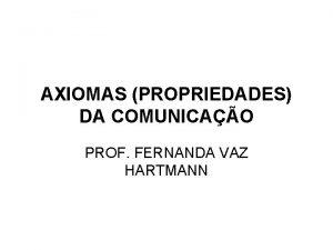 AXIOMAS PROPRIEDADES DA COMUNICAO PROF FERNANDA VAZ HARTMANN