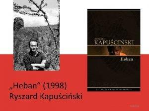 Heban 1998 Ryszard Kapuciski Paulina Depta Ryszard Kapuciski