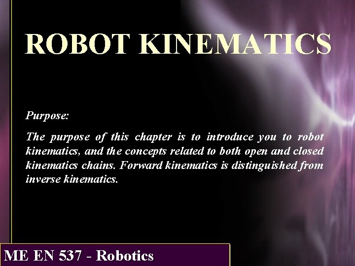 ROBOT KINEMATICS Purpose The purpose of this chapter