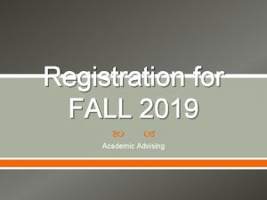 Registration for FALL 2019 Academic Advising Registration schedule