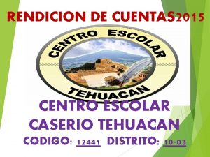 RENDICION DE CUENTAS 2015 CENTRO ESCOLAR CASERIO TEHUACAN