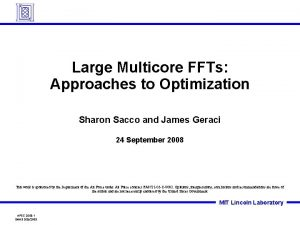 Large Multicore FFTs Approaches to Optimization Sharon Sacco