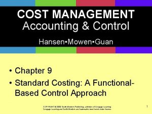 COST MANAGEMENT Accounting Control HansenMowenGuan Chapter 9 Standard