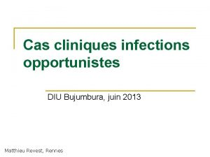 Cas cliniques infections opportunistes DIU Bujumbura juin 2013