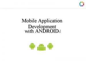 Mobile Application Development with ANDROIDd Introduction What is