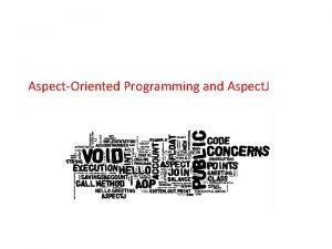 AspectOriented Programming and Aspect J Jianguo Lu University