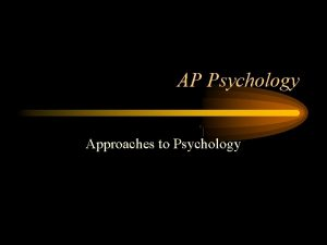 AP Psychology Approaches to Psychology Psychology is the
