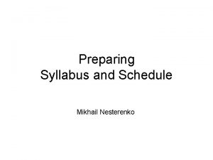 Preparing Syllabus and Schedule Mikhail Nesterenko Why Syllabus