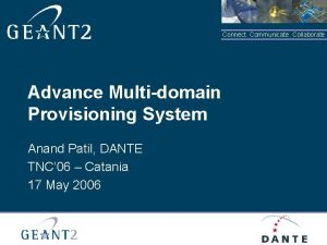 Connect Communicate Collaborate Advance Multidomain Provisioning System Anand