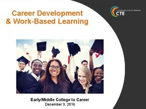 Career Development WorkBased Learning EarlyMiddle College to Career