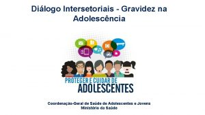 Dilogo Intersetoriais Gravidez na Adolescncia CoordenaoGeral de Sade