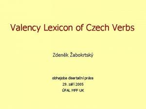 Valency Lexicon of Czech Verbs Zdenk abokrtsk obhajoba
