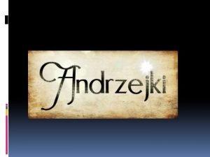 Tradycja Andrzejek pochodzi prawdopodobnie ze Szkocji ktrej to
