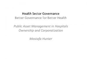 Health Sector Governance Better Governance for Better Health