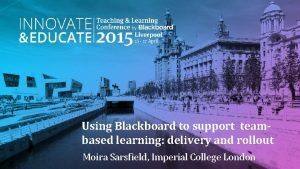 Using Blackboard to support teambased learning delivery and