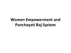 Women Empowerment and Panchayati Raj System Women Empowerment