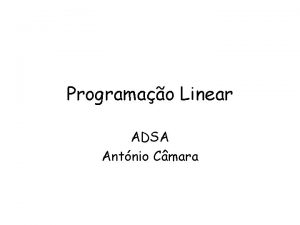 Programao Linear ADSA Antnio Cmara Programao linear Formulao