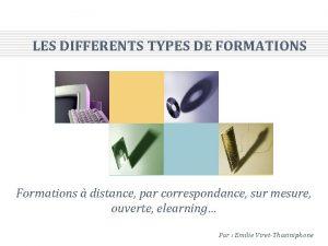 LES DIFFERENTS TYPES DE FORMATIONS Formations distance par