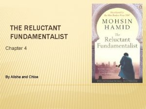 THE RELUCTANT FUNDAMENTALIST Chapter 4 By Alisha and