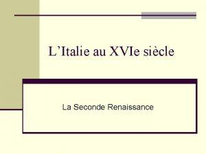 LItalie au XVIe sicle La Seconde Renaissance Seconde