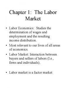 Chapter 1 The Labor Market Labor Economics Studies