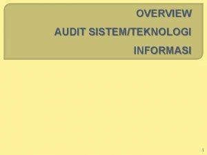 OVERVIEW AUDIT SISTEMTEKNOLOGI INFORMASI 1 Pengertian Audit Sistem