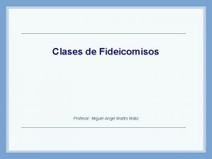 Clases de Fideicomisos Profesor Miguel Angel Martn Mato