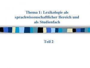 Thema 1 Lexikologie als sprachwissenschaftlicher Bereich und als