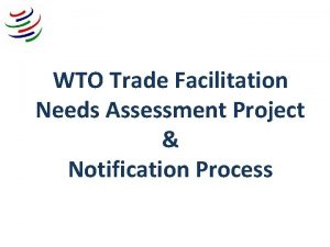 WTO Trade Facilitation Needs Assessment Project Notification Process
