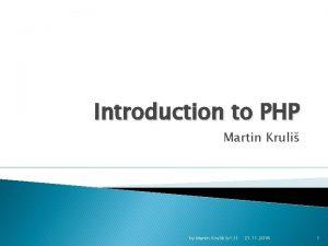 Introduction to PHP Martin Kruli by Martin Kruli