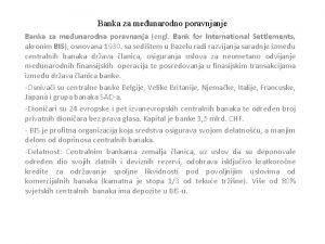 Banka za meunarodno poravnjanje Banka za meunarodna poravnanja