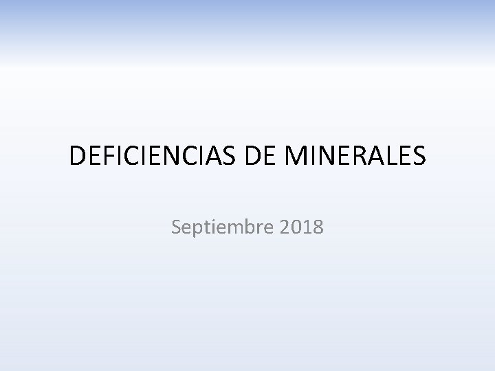 DEFICIENCIAS DE MINERALES Septiembre 2018 Deficiencias de minerales